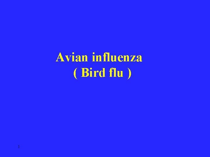 Avian influenza ( Bird flu ) 1