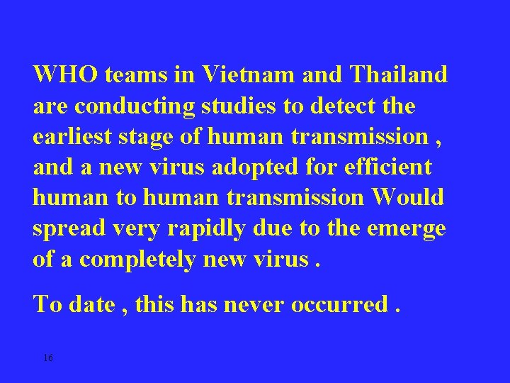 WHO teams in Vietnam and Thailand are conducting studies to detect the earliest stage