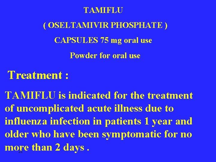 TAMIFLU ( OSELTAMIVIR PHOSPHATE ) CAPSULES 75 mg oral use Powder for oral use