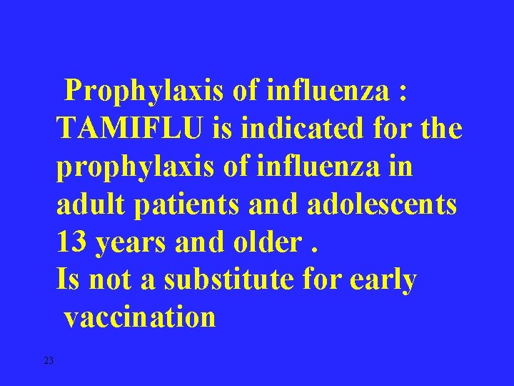 Prophylaxis of influenza : TAMIFLU is indicated for the prophylaxis of influenza in adult