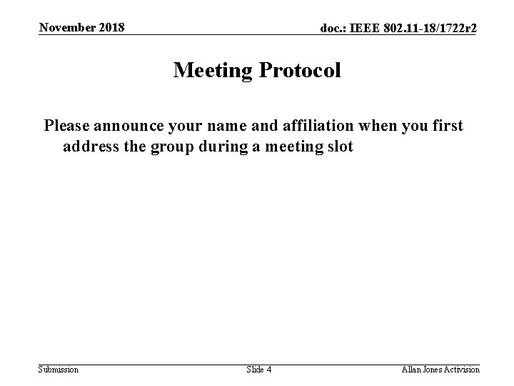 November 2018 doc. : IEEE 802. 11 -18/1722 r 2 Meeting Protocol Please announce