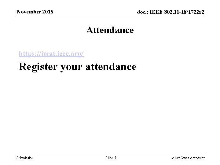 November 2018 doc. : IEEE 802. 11 -18/1722 r 2 Attendance https: //imat. ieee.