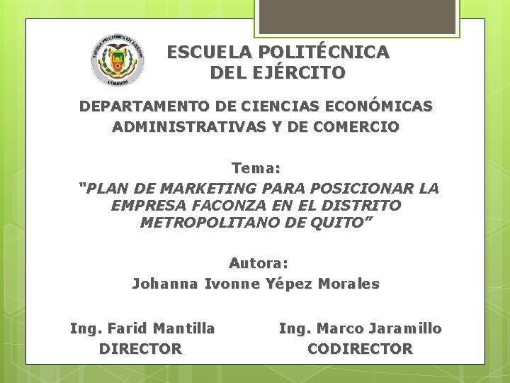"""ESCUELA POLITÉCNICA DEL EJÉRCITO DEPARTAMENTO DE CIENCIAS ECONÓMICAS ADMINISTRATIVAS Y DE COMERCIO Tema: """"PLAN"""