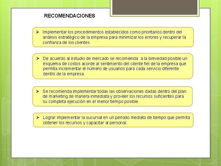 RECOMENDACIONES Ø Implementar los procedimientos establecidos como prioritarios dentro del análisis estratégico de la