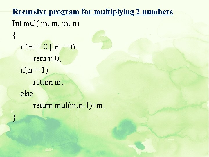 Recursive program for multiplying 2 numbers Int mul( int m, int n) { if(m==0