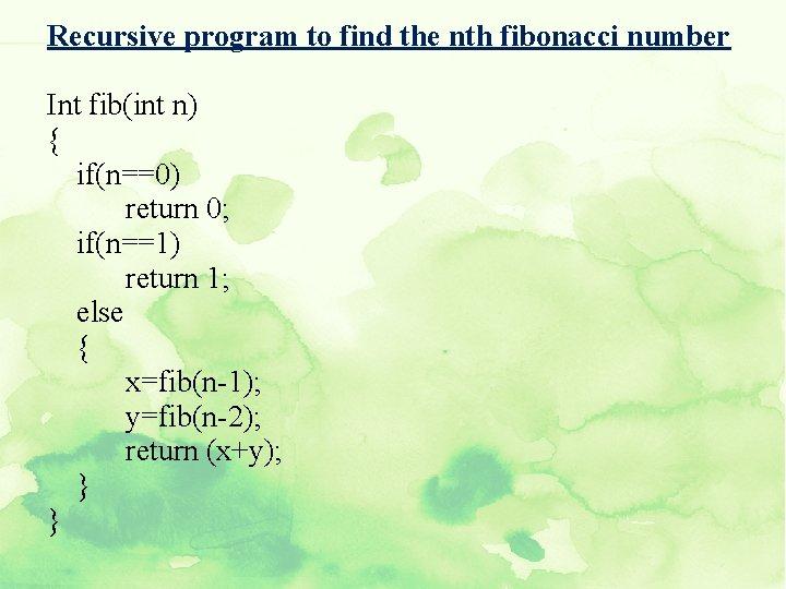 Recursive program to find the nth fibonacci number Int fib(int n) { if(n==0) return
