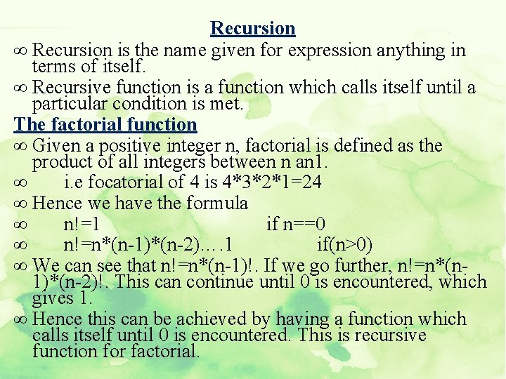 Recursion ∞ Recursion is the name given for expression anything in terms of itself.