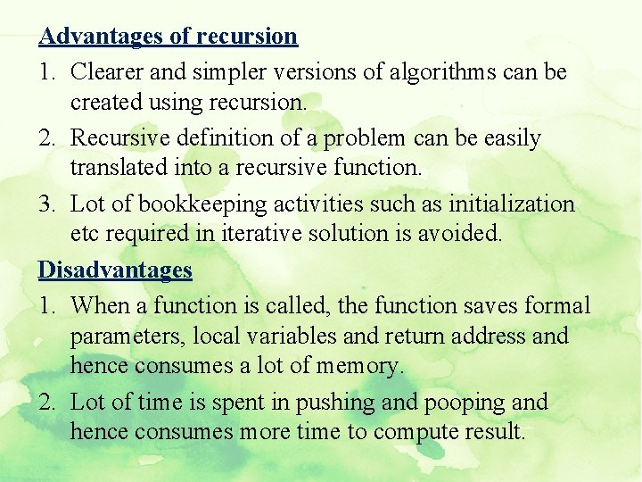 Advantages of recursion 1. Clearer and simpler versions of algorithms can be created using