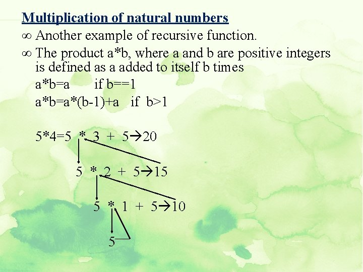Multiplication of natural numbers ∞ Another example of recursive function. ∞ The product a*b,