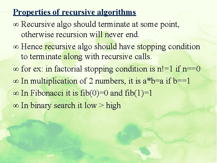 Properties of recursive algorithms ∞ Recursive algo should terminate at some point, otherwise recursion