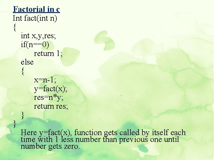 Factorial in c Int fact(int n) { int x, y, res; if(n==0) return 1;