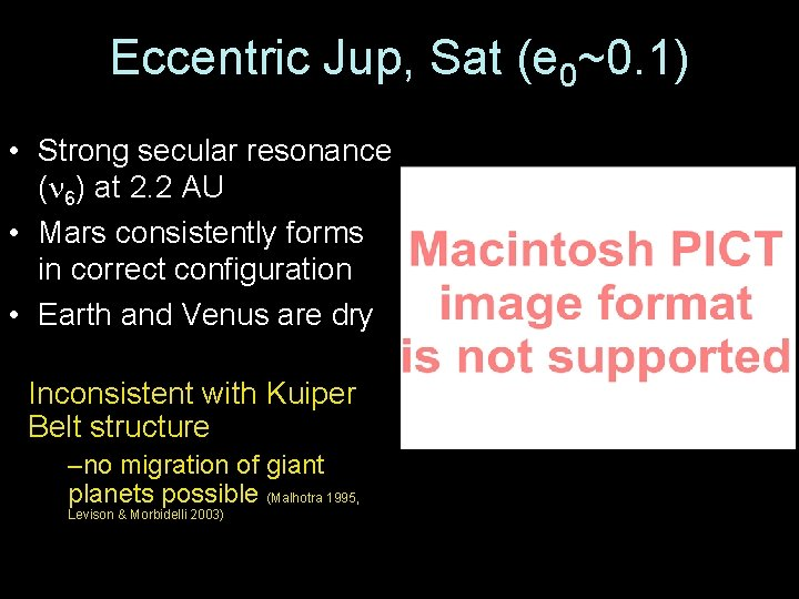 Eccentric Jup, Sat (e 0~0. 1) • Strong secular resonance ( 6) at 2.