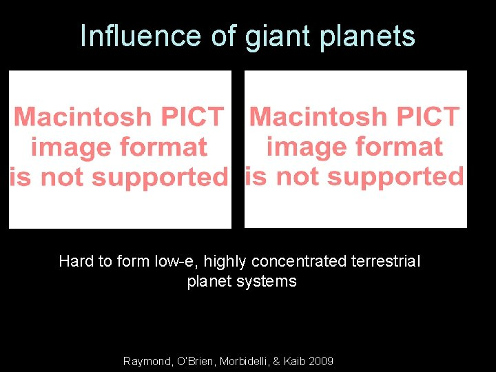 Influence of giant planets Hard to form low-e, highly concentrated terrestrial planet systems Raymond,