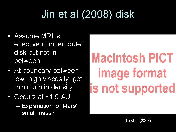Jin et al (2008) disk • Assume MRI is effective in inner, outer disk