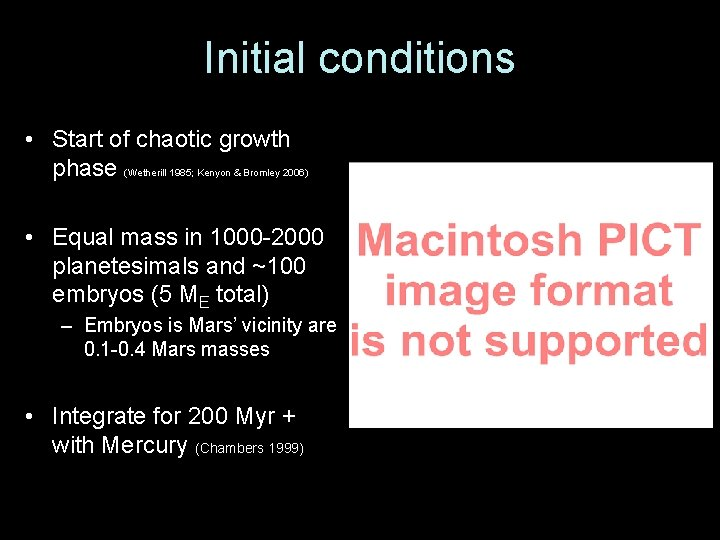 Initial conditions • Start of chaotic growth phase (Wetherill 1985; Kenyon & Bromley 2006)