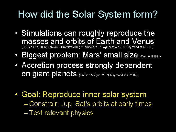How did the Solar System form? • Simulations can roughly reproduce the masses and