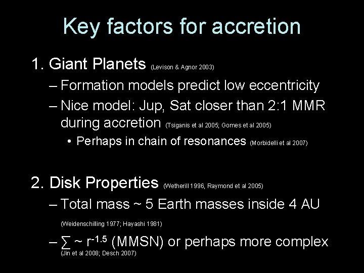 Key factors for accretion 1. Giant Planets (Levison & Agnor 2003) – Formation models