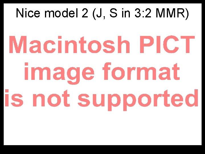 Nice model 2 (J, S in 3: 2 MMR)