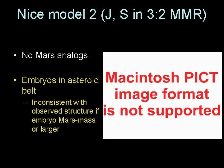 Nice model 2 (J, S in 3: 2 MMR) • No Mars analogs •