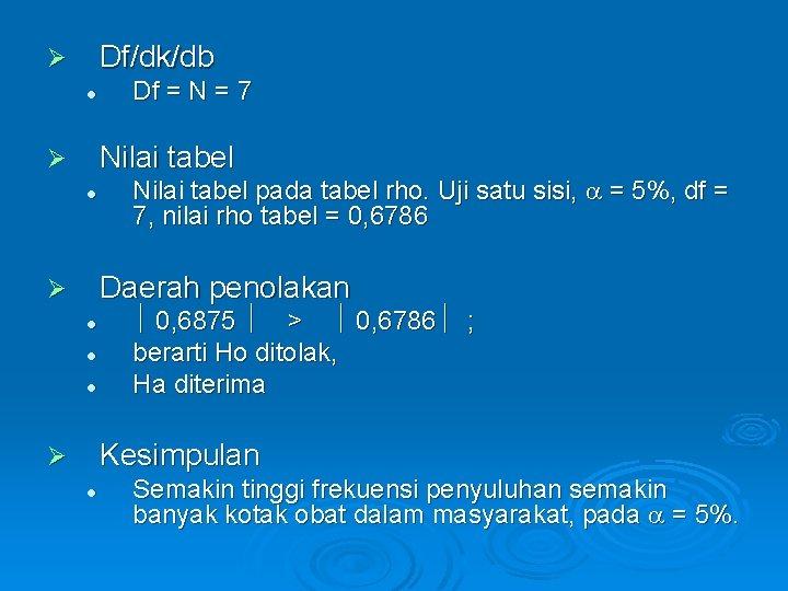 Df/dk/db Ø l Df = N = 7 Nilai tabel Ø l Nilai tabel