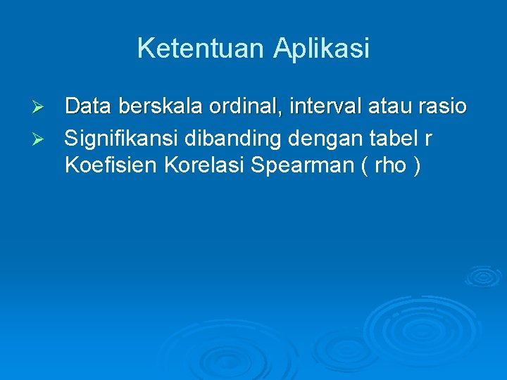 Ketentuan Aplikasi Data berskala ordinal, interval atau rasio Ø Signifikansi dibanding dengan tabel r
