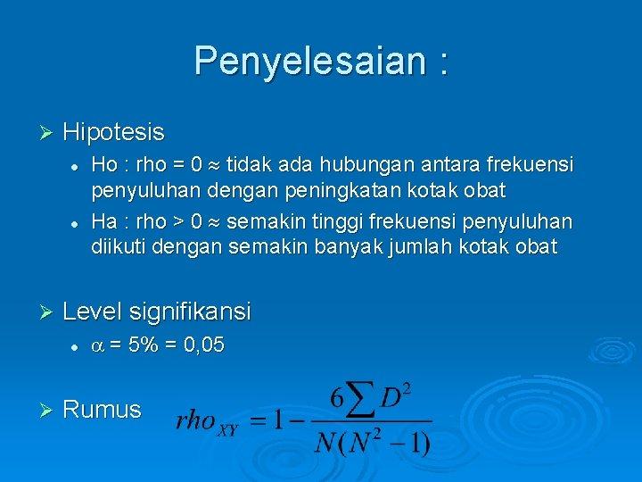 Penyelesaian : Ø Hipotesis l l Ø Level signifikansi l Ø Ho : rho