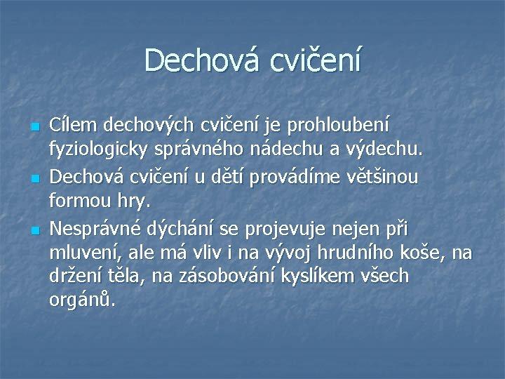 Dechová cvičení n n n Cílem dechových cvičení je prohloubení fyziologicky správného nádechu a