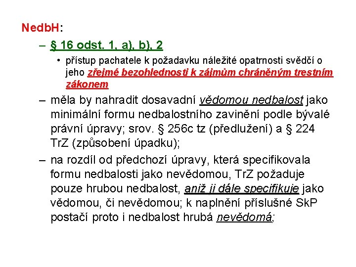 Nedb. H: – § 16 odst. 1, a), b), 2 • přístup pachatele k