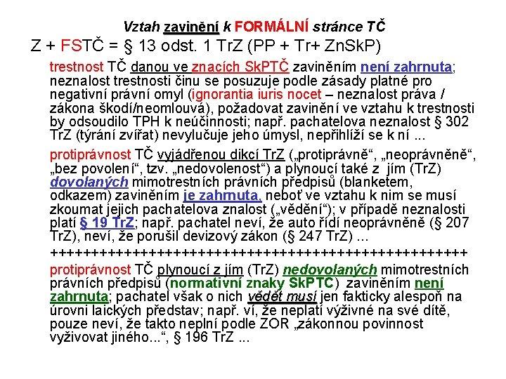 Vztah zavinění k FORMÁLNÍ stránce TČ Z + FSTČ = § 13 odst. 1