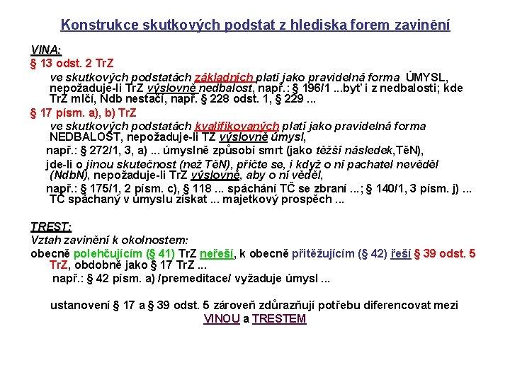 Konstrukce skutkových podstat z hlediska forem zavinění VINA: § 13 odst. 2 Tr. Z