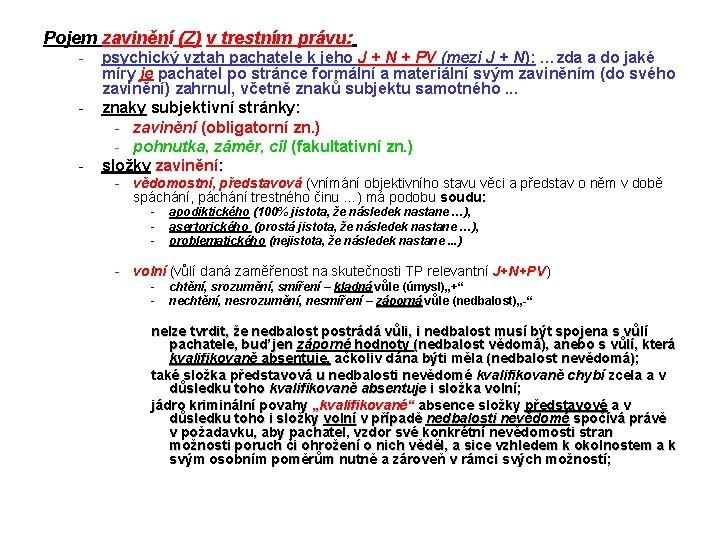 Pojem zavinění (Z) v trestním právu: - psychický vztah pachatele k jeho J +