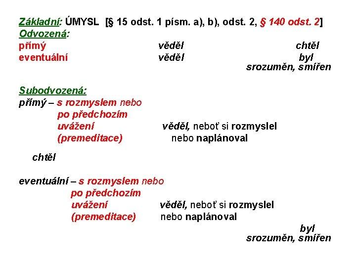 Základní: ÚMYSL [§ 15 odst. 1 písm. a), b), odst. 2, § 140 odst.