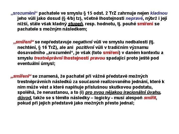 """""""srozumění"""" pachatele ve smyslu § 15 odst. 2 Tr. Z zahrnuje nejen kladnou jeho"""