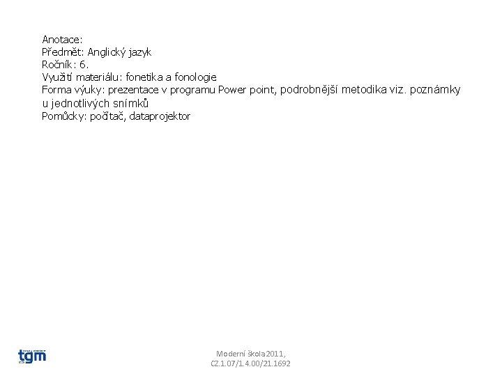 Anotace: Předmět: Anglický jazyk Ročník: 6. Využití materiálu: fonetika a fonologie Forma výuky: prezentace