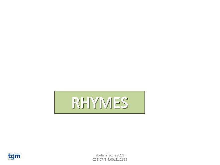 RHYMES Moderní škola 2011, CZ. 1. 07/1. 4. 00/21. 1692