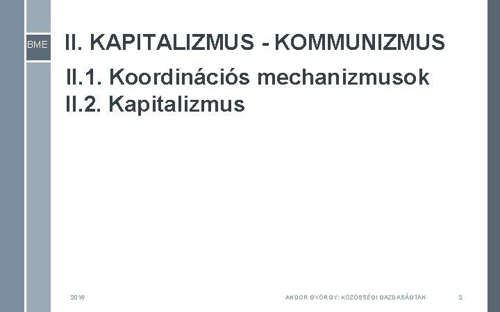 BME II. KAPITALIZMUS - KOMMUNIZMUS II. 1. Koordinációs mechanizmusok II. 2. Kapitalizmus 2016 ANDOR