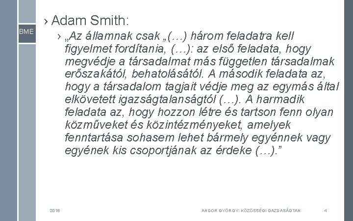 """BME › Adam Smith: › """"Az államnak csak """"(…) három feladatra kell figyelmet fordítania,"""