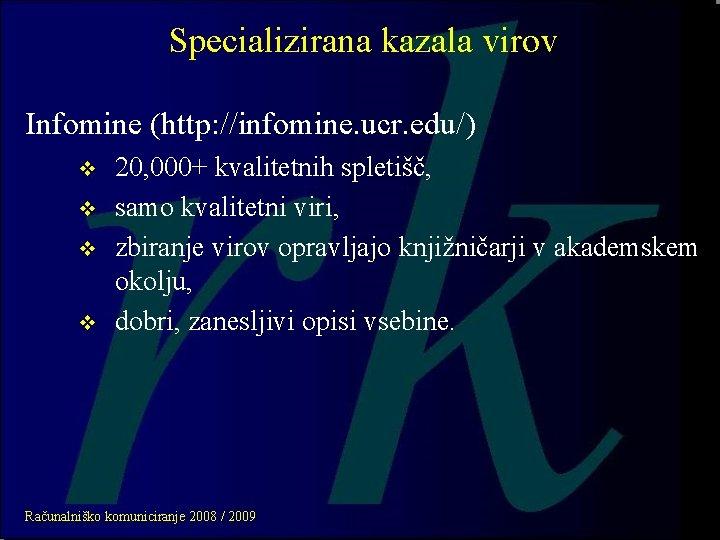 Specializirana kazala virov Infomine (http: //infomine. ucr. edu/) v v 20, 000+ kvalitetnih spletišč,