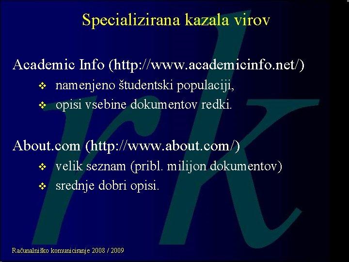 Specializirana kazala virov Academic Info (http: //www. academicinfo. net/) v v namenjeno študentski populaciji,
