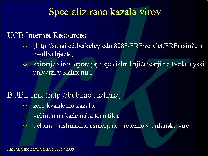 Specializirana kazala virov UCB Internet Resources v v (http: //sunsite 2. berkeley. edu: 8088/ERF/servlet/ERFmain?