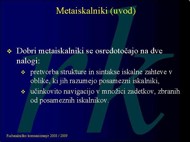 Metaiskalniki (uvod) v Dobri metaiskalniki se osredotočajo na dve nalogi: v v pretvorba strukture