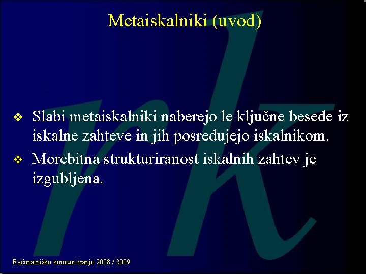 Metaiskalniki (uvod) v v Slabi metaiskalniki naberejo le ključne besede iz iskalne zahteve in