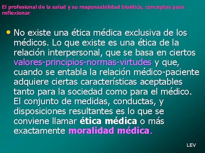 El profesional de la salud y su responsabilidad bioética, conceptos para reflexionar • No