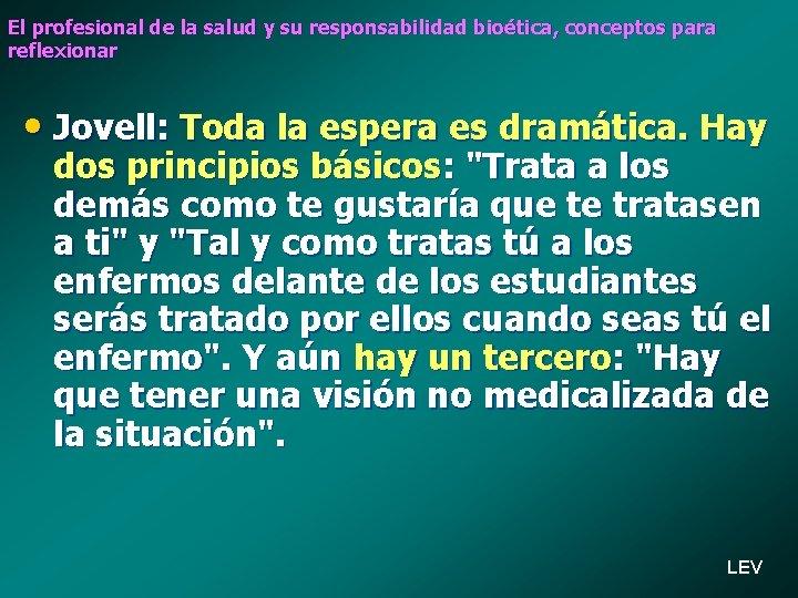 El profesional de la salud y su responsabilidad bioética, conceptos para reflexionar • Jovell: