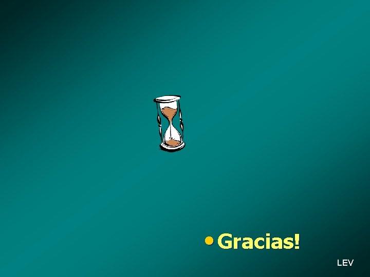 • Gracias! LEV