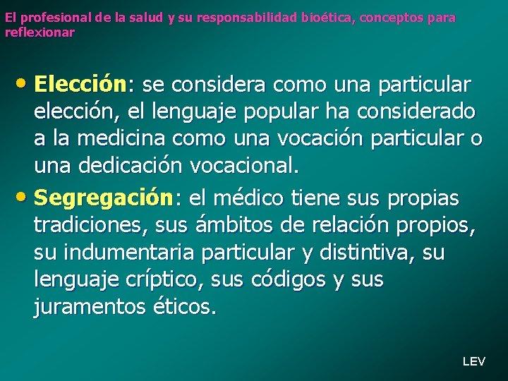 El profesional de la salud y su responsabilidad bioética, conceptos para reflexionar • Elección: