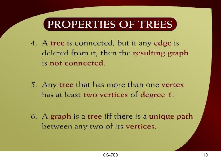 Properties of Trees – (44 – 7 a) CS-708 10