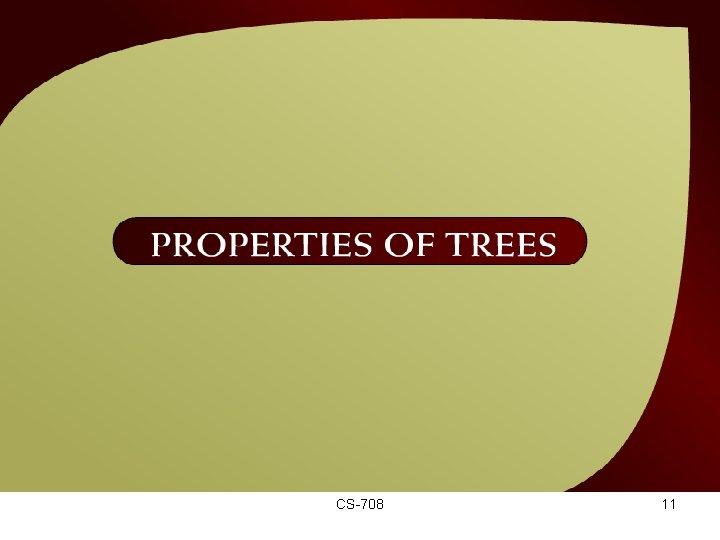 Properties of Trees – (44 - 1) CS-708 11