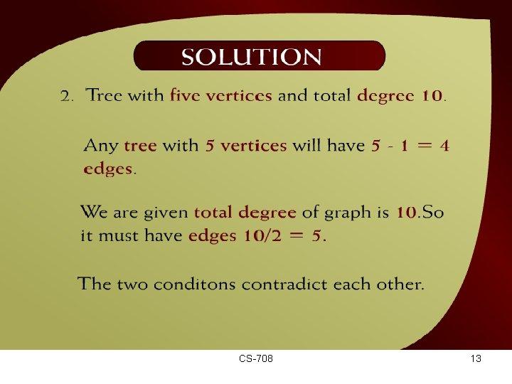 Solution – (44 – 8 a) CS-708 13