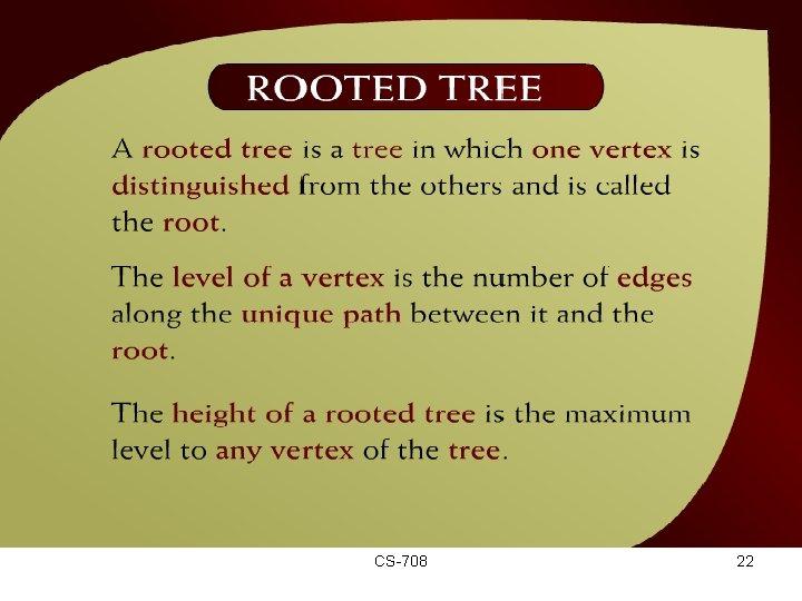 Rooted Tree – (44 - 13) CS-708 22